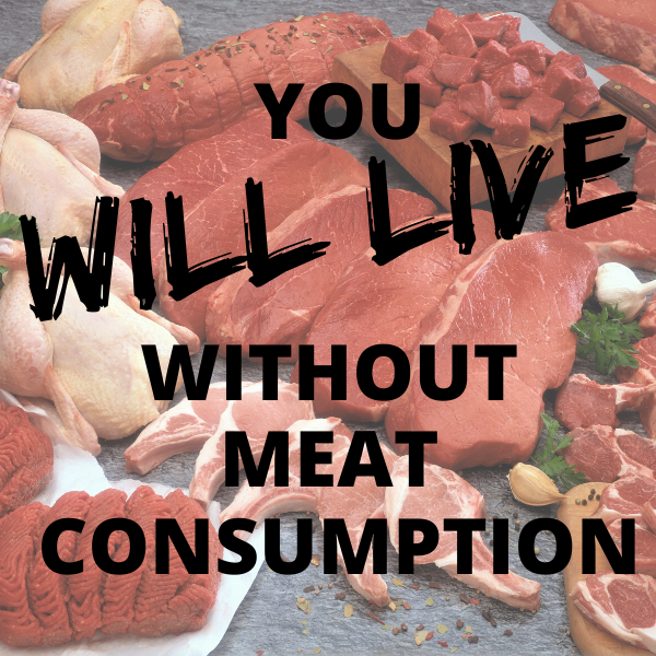 You will live without meat consumption