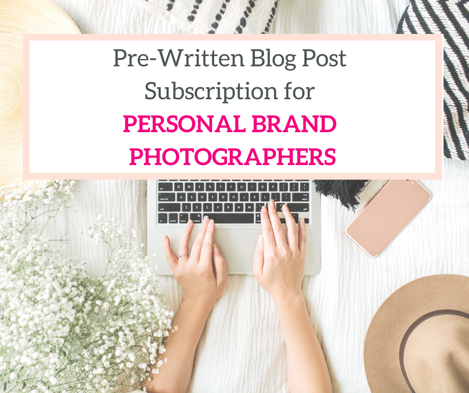 pre-written blog posts for personal brand photographers