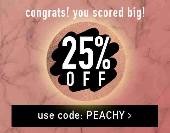 25% off your order! Use code: PEACHY
