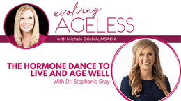 The Hormone Dance to Live and Age Well with Dr. Stephanie Gray