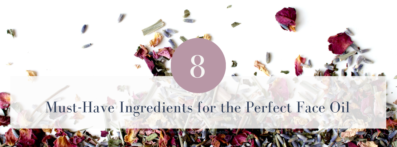 8 Must Have Ingredients for the Perfect Face Oil