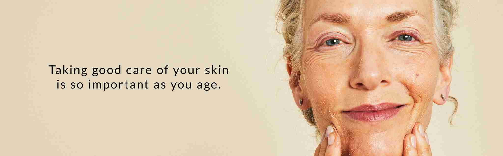 Taking good care of your skin is so important as you age.
