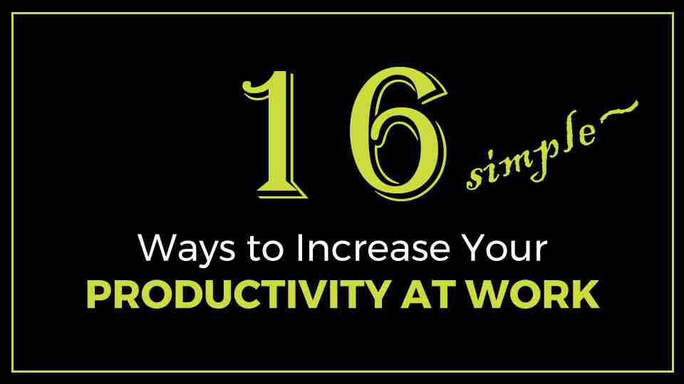 16 Simple ways to increase your focus and productivity at work image
