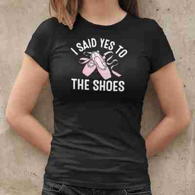 I Said Yes To The Shoes Unisex T-Shirt