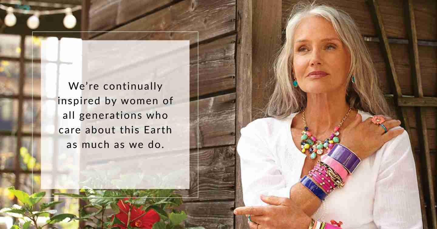 We're continually inspired by women of all generations who care about this Earth as much as we do.