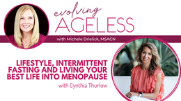 Lifestyle, Intermittent Fasting and Living Your Best Life Into Menopause with Cynthia Thurlow