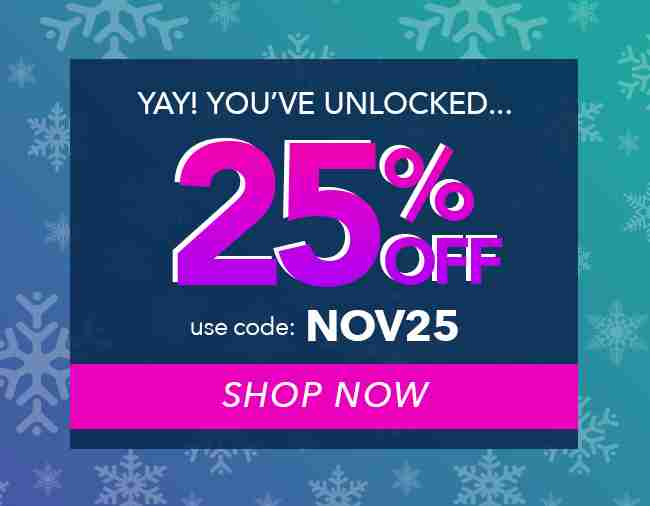 25% off your order! Use code: NOV25