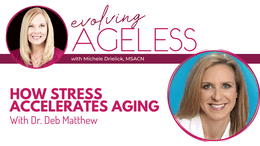 How Stress Accelerates Aging with Dr. Deb Matthew