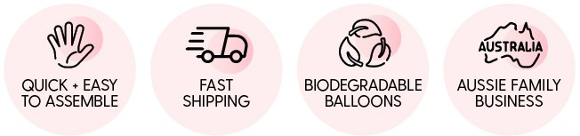 Easy to assemble, Fast shipping, Biodegradable balloons, Australian business