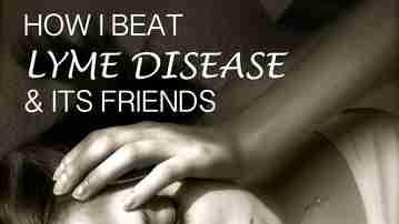 Beating Lyme Disease, black mold, bartonella and hashimotos disease