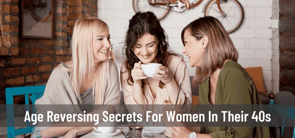 Age Reversing Secrets For Women In Their 40s