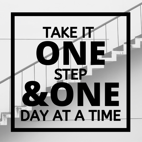 Take it one step & one day at a time