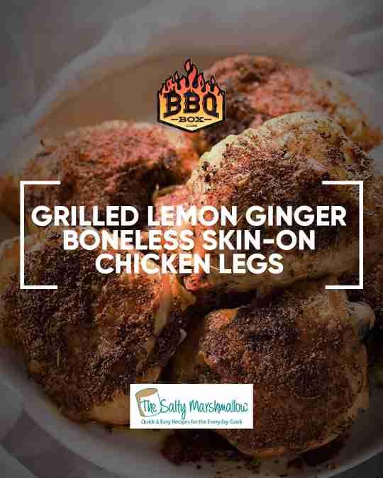 grilled lemon ginger boneless skin-on chicken legs
