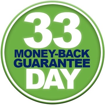 Our 33 day guarantee is a money back guarantee if not completely satisfied.