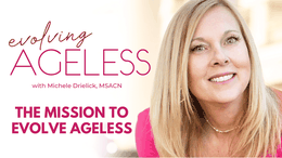 The Mission to Evolve Ageless with Michele Drielick