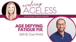 Age Defying Fatigue Fix with Dr. Evan Hirsch