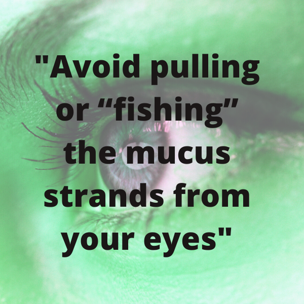Fishing Mucus Strands From Your Eyes