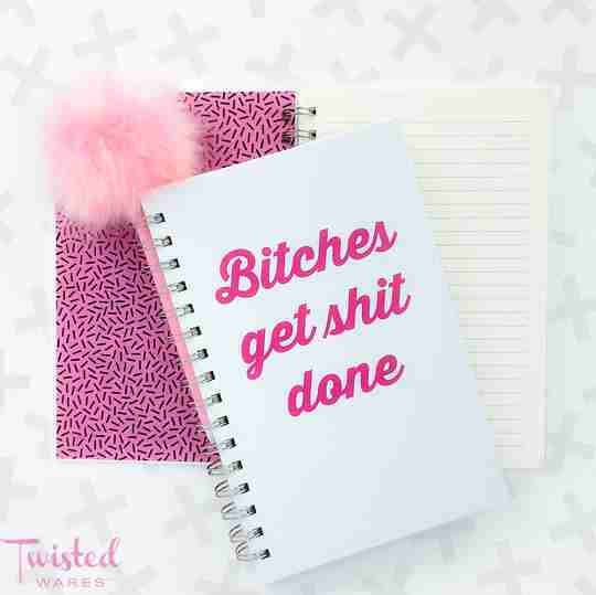 Bitches Get Shit Done Notebook | Twisted Wares®