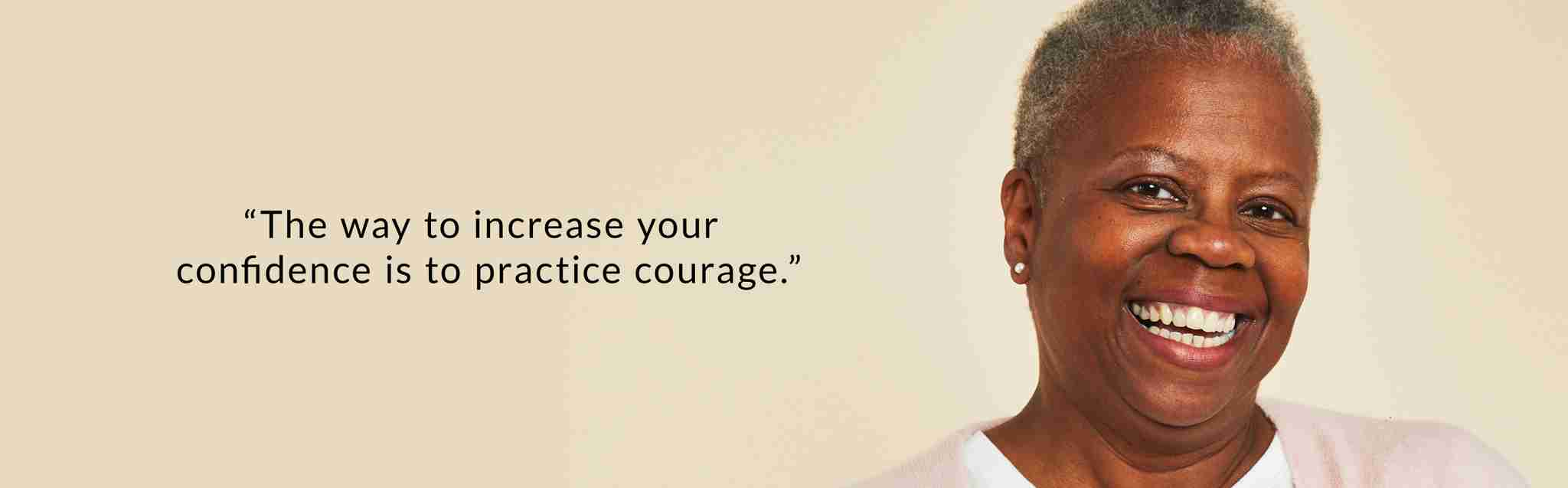 the way to increase your confidence is to practice courage