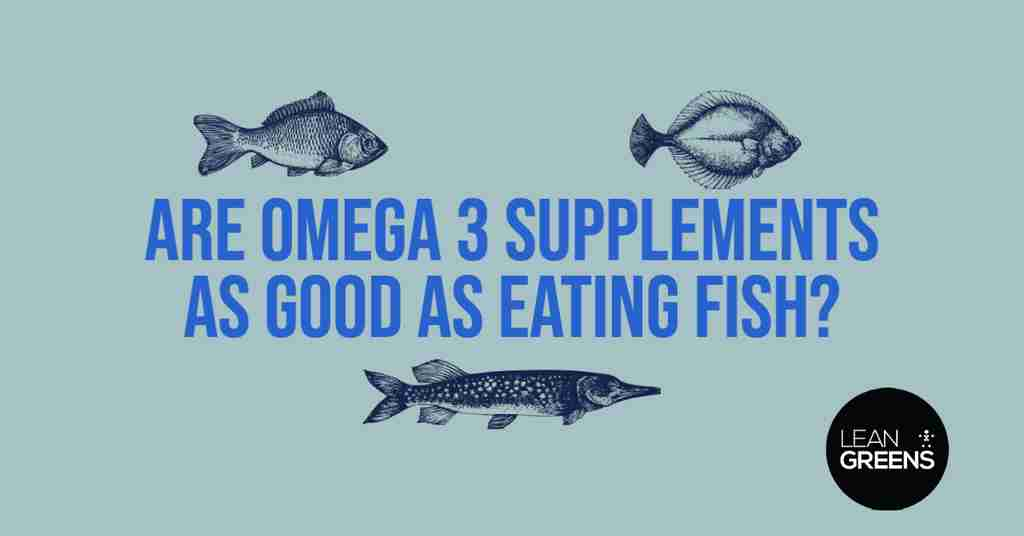 Are Omega 3 Supplements As Good As Eating Fish?