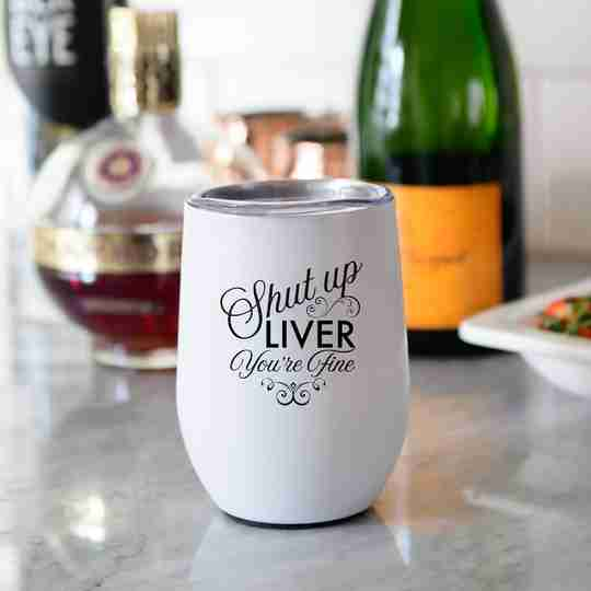 Shut Up Liver, You're Fine Stemless Wine Glass   Twisted Wares® x Studio Oh!