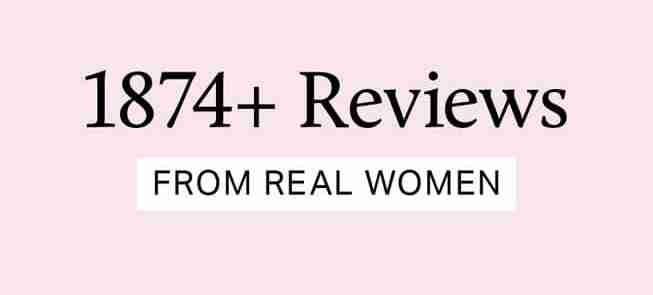 1874+ Reviews: From Real Women