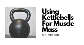 Using a Kb to build muscle mass