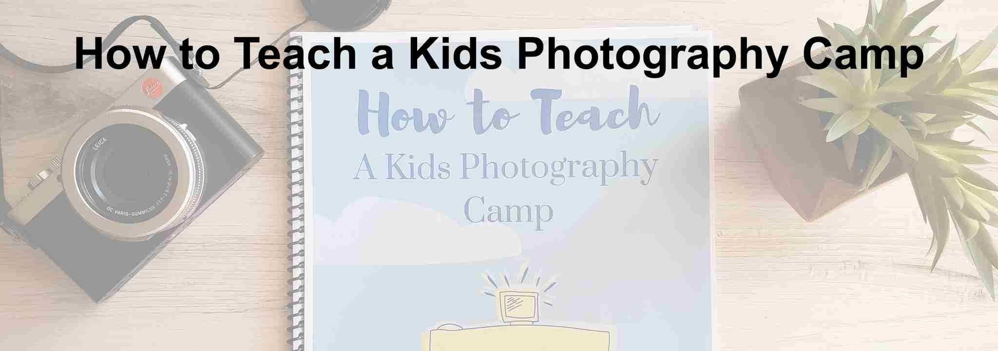 How to teach a kids photography camp