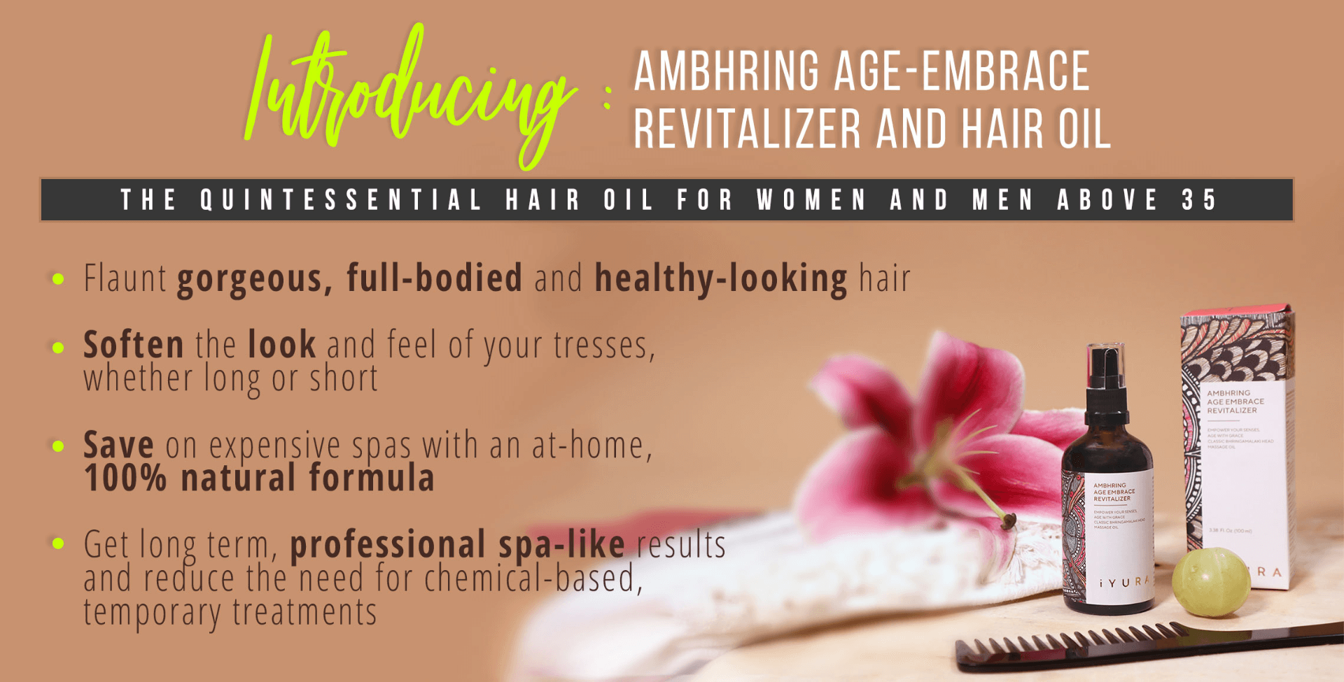 AMBHRING AGE-EMBRACE REVITALIZER AND HAIR OIL: Ayurveda's quintessential hair oil for men and women above 35 - Ambhring gives you gorgeous, full-bodied & healthy-looking hair. Save on expensive spas with this treatment that's better than all luxury spas put together.