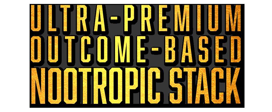 Ultra-Premium, Outcome-Based, Nootropic Stack