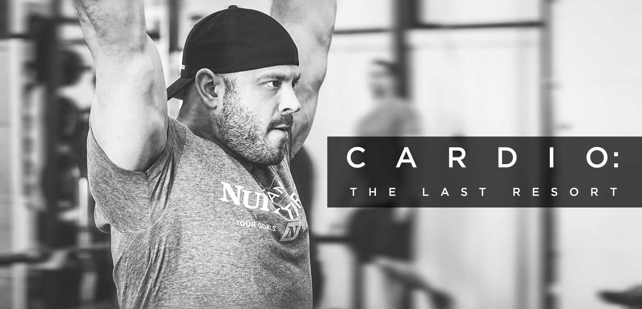 Cardio: The Last Resort