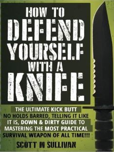 "How To Defend Yourself With A Knife by Scott ""Bam Bam"" Sullivan"