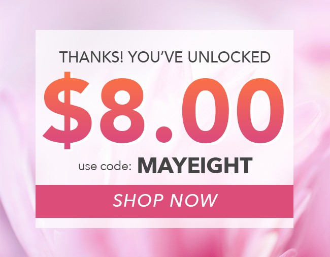 $8.00 Off Your Order NOW!! - Use coupon code: MAYEIGHT