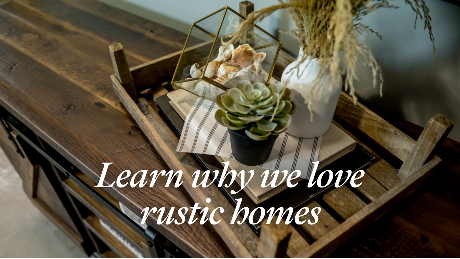 Learn why we love rustic homes