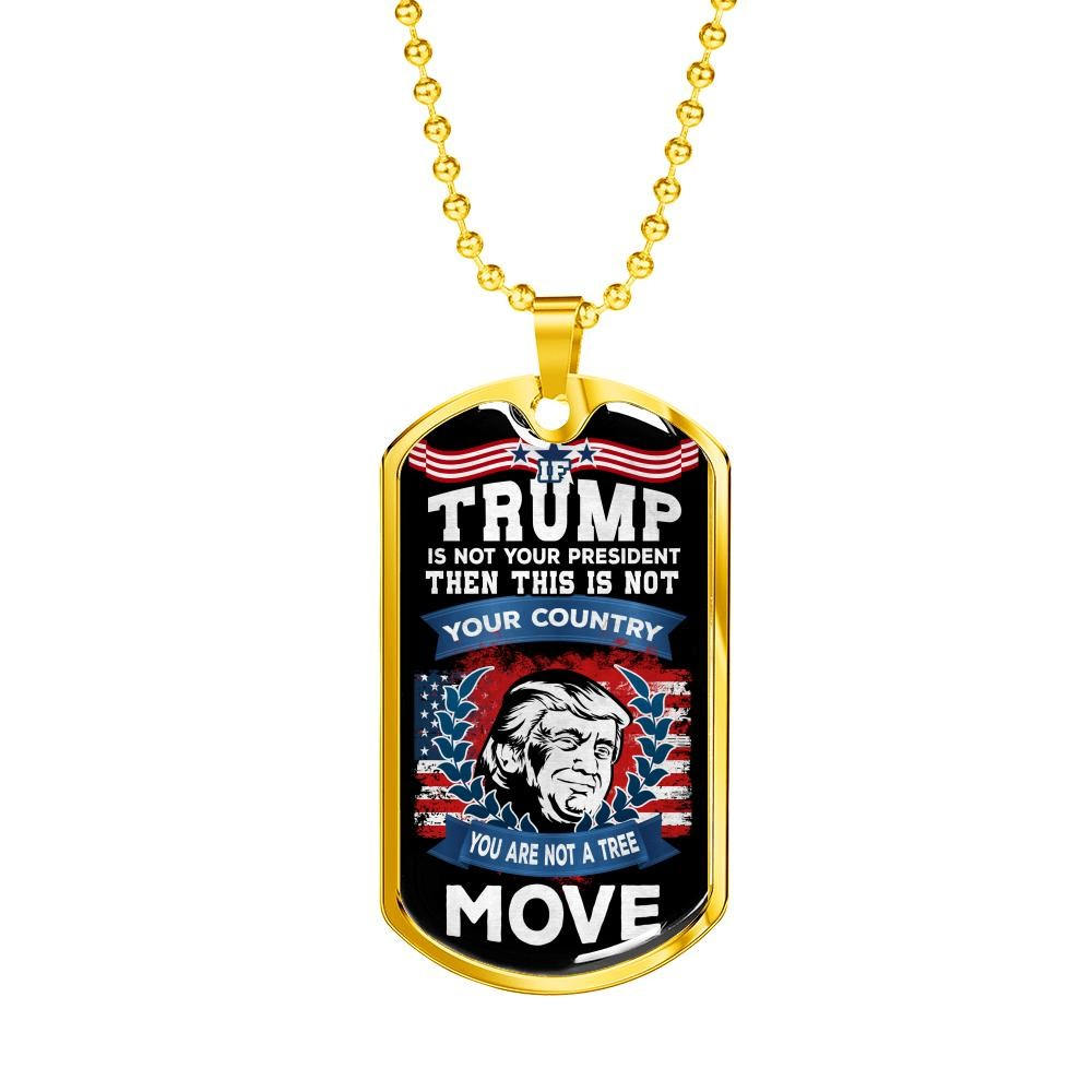 """If Trump's Not Your President"" Dog Tag"